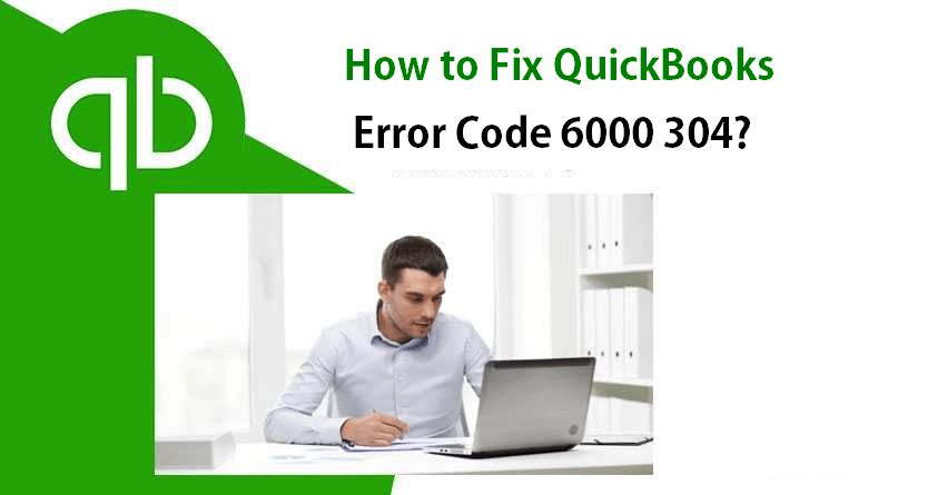 How to fix QuickBooks Error Code 6000 304