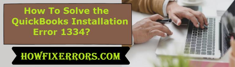 Solve the QuickBooks Installation Error 1334