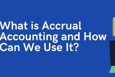 What is Accrual Accounting and How Can We Use It