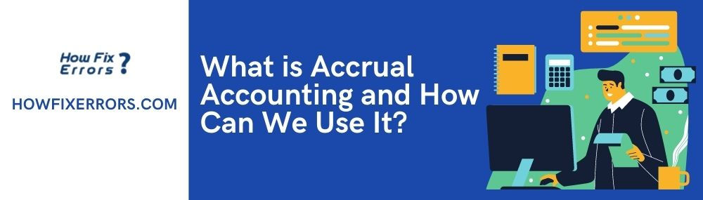 What is Accrual Accounting and How Can We Use It?